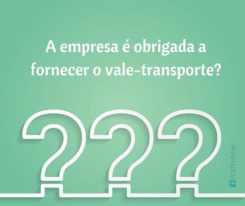 A EMPRESA É OBRIGADA A FORNECER O VALE-TRANSPORTE?
